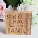 """""""SOME CALL IT CHAOS WE CALL IT FAMILY """" Nice Square Design Bamboo Wedding Sign (Sold in a single piece)"""